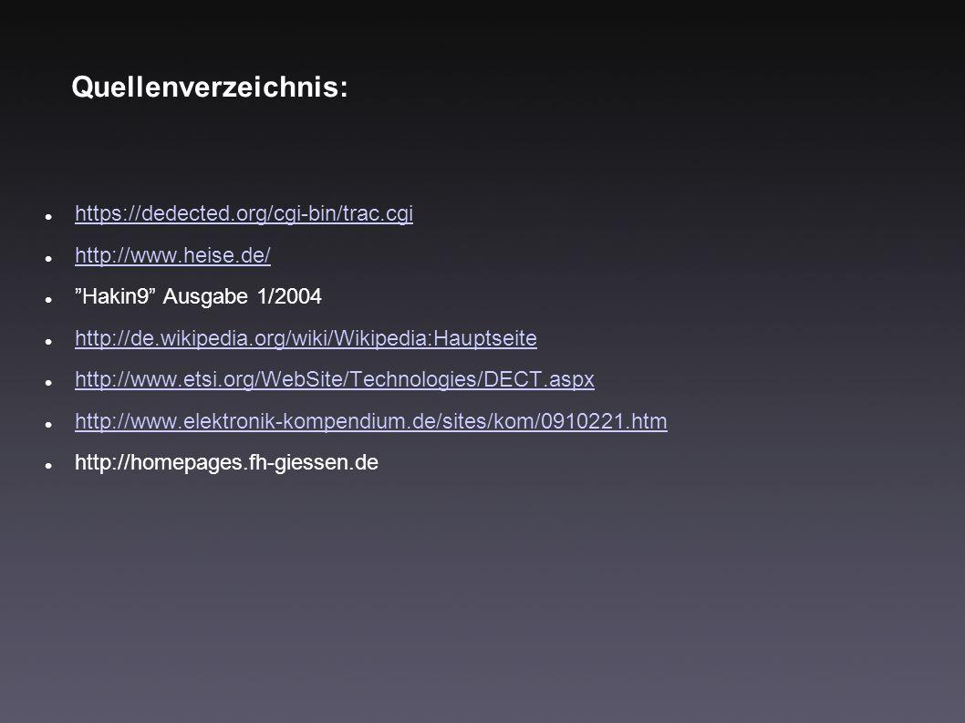 Quellenverzeichnis: https://dedected.org/cgi-bin/trac.cgi http://www.heise.de/ Hakin9 Ausgabe 1/2004 http://de.wikipedia.org/wiki/Wikipedia:Hauptseite