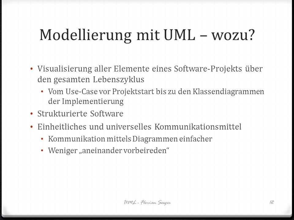 Modellierung mit UML – wozu? Visualisierung aller Elemente eines Software-Projekts über den gesamten Lebenszyklus Vom Use-Case vor Projektstart bis zu