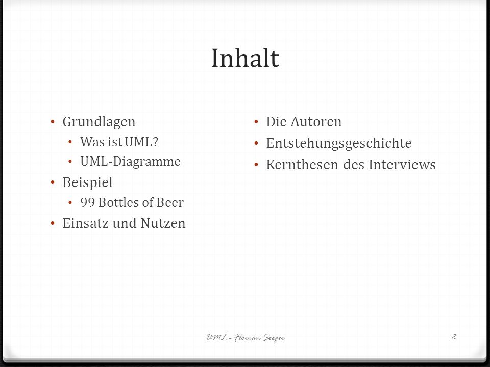 Inhalt UML - Florian Seeger2 Grundlagen Was ist UML? UML-Diagramme Beispiel 99 Bottles of Beer Einsatz und Nutzen Die Autoren Entstehungsgeschichte Ke