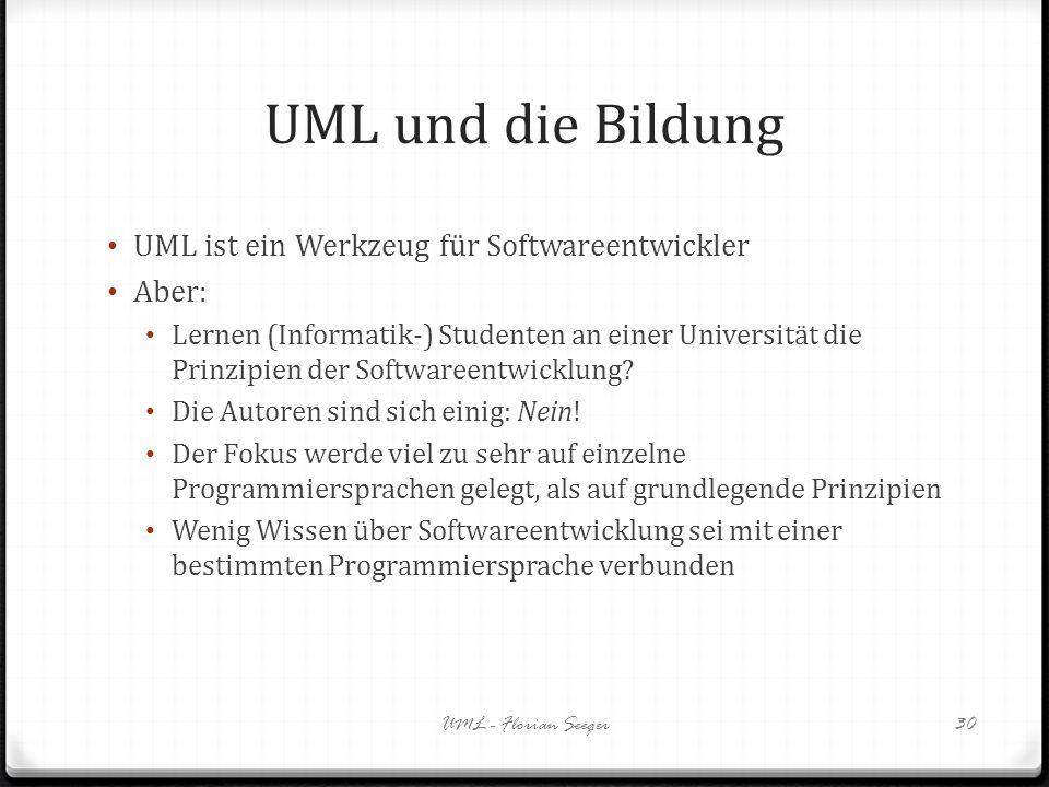 UML und die Bildung UML ist ein Werkzeug für Softwareentwickler Aber: Lernen (Informatik-) Studenten an einer Universität die Prinzipien der Softwaree