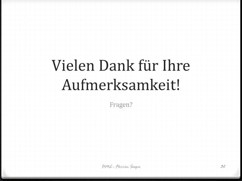 Vielen Dank für Ihre Aufmerksamkeit! Fragen? UML - Florian Seeger32