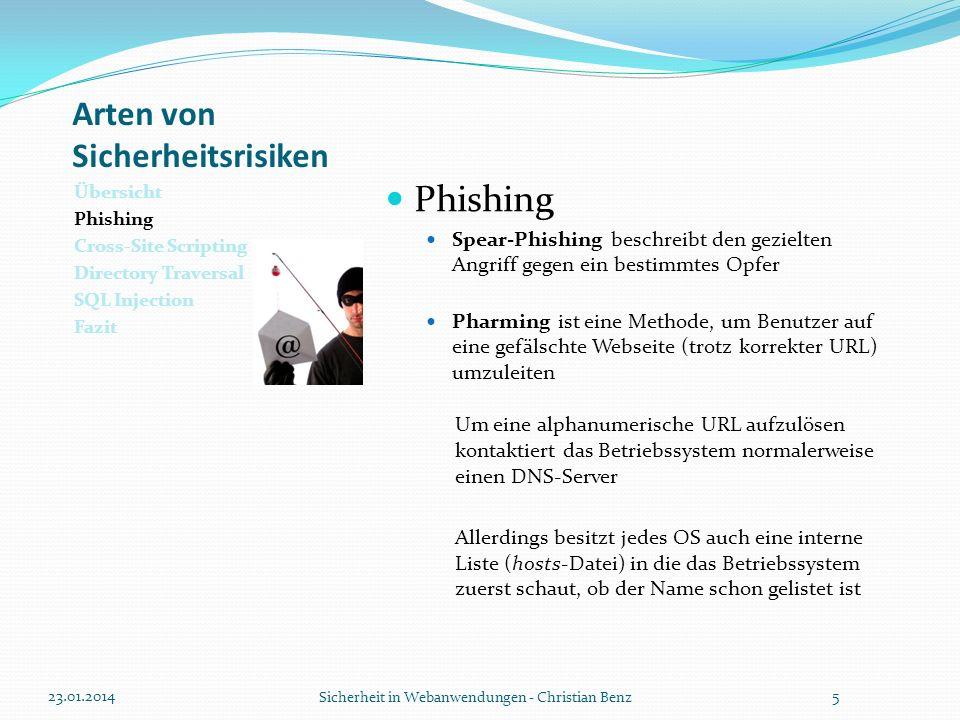 Arten von Sicherheitsrisiken Übersicht Phishing Cross-Site Scripting Directory Traversal SQL Injection Fazit SQL Injection Beispiel aus der Realität Im Februar 2009 schafften es türkische Hacker auf der US-amerikanischen Homepage von Kaspersky (http://usa.kaspersky.com/) Kundendaten, wie E-Mail-Adressen, und Produktaktivierungskeys per SQL Injection auszulesen.http://usa.kaspersky.com/ 30 Minuten nach Bekanntwerden des Sicherheitslecks wurde dieses Problem behoben.