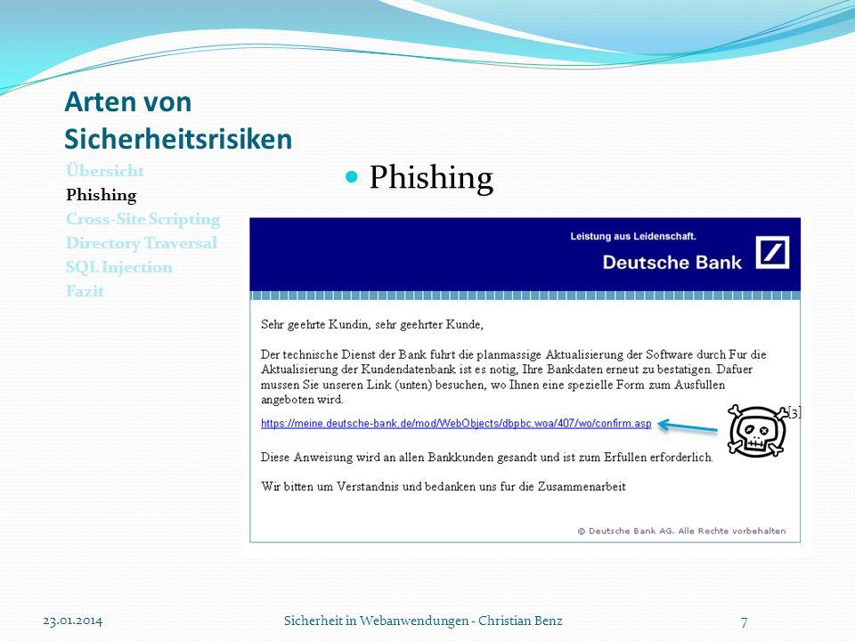Arten von Sicherheitsrisiken Übersicht Phishing Cross-Site Scripting Directory Traversal SQL Injection Fazit Directory Traversal Beschreibt den Zugriff auf Dateien und Verzeichnisse durch Manipulation der Pfadangaben Ein wichtiger Bestandteil eines Directory Traversal-Angriffs ist der Einsatz von../ durch den der Angreifer eine Verzeichnisebene nach oben gehen kann.