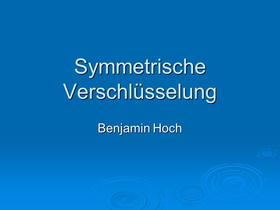 Symmetrische Verschlüsselung Benjamin Hoch