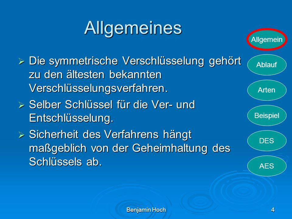Allgemein Ablauf Arten Beispiel DES AES Benjamin Hoch4 Allgemeines Die symmetrische Verschlüsselung gehört zu den ältesten bekannten Verschlüsselungsv