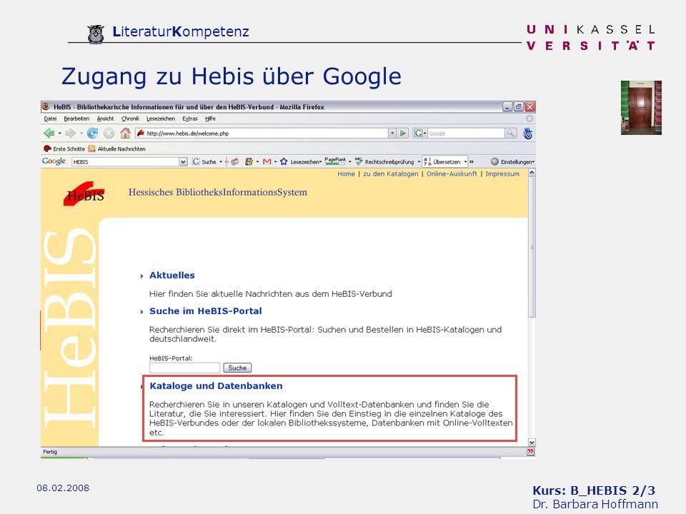 Kurs: B_HEBIS 2/3 Dr. Barbara Hoffmann LiteraturKompetenz 08.02.2008 Zugang zu Hebis über Google