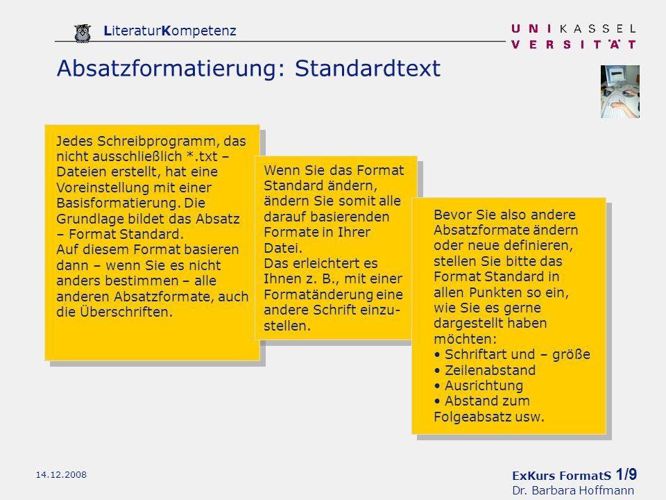 ExKurs FormatS 1/9 Dr. Barbara Hoffmann LiteraturKompetenz 14.12.2008 Absatzformatierung: Standardtext Jedes Schreibprogramm, das nicht ausschließlich