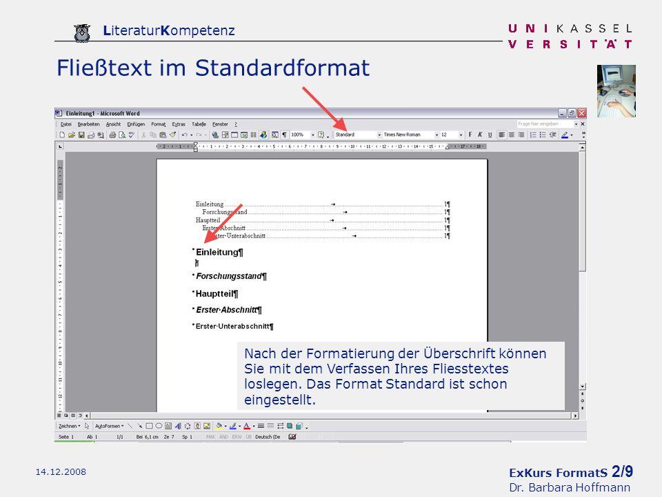ExKurs FormatS 2/9 Dr. Barbara Hoffmann LiteraturKompetenz 14.12.2008 Fließtext im Standardformat Nach der Formatierung der Überschrift können Sie mit
