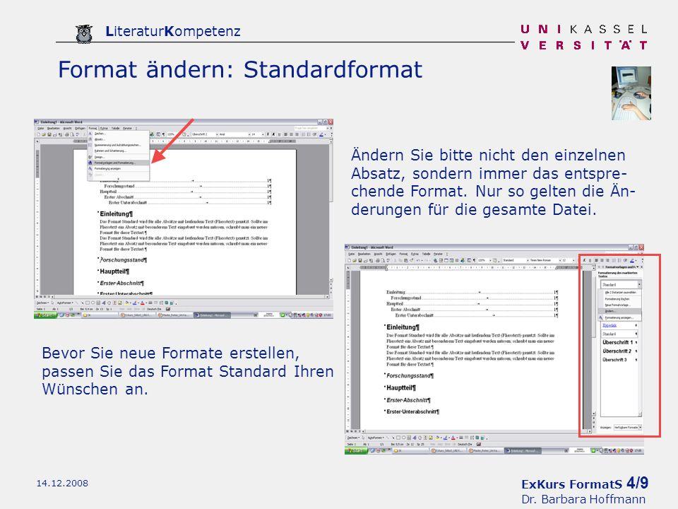 ExKurs FormatS 4/9 Dr. Barbara Hoffmann LiteraturKompetenz 14.12.2008 Format ändern: Standardformat Bevor Sie neue Formate erstellen, passen Sie das F