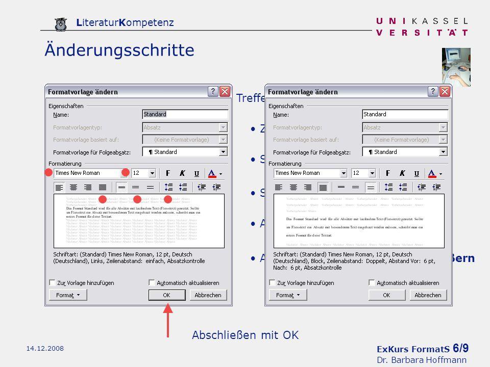 ExKurs FormatS 6/9 Dr. Barbara Hoffmann LiteraturKompetenz 14.12.2008 Änderungsschritte Treffen Sie nun Entscheidungen über Zeilenabstand: anderthalbz