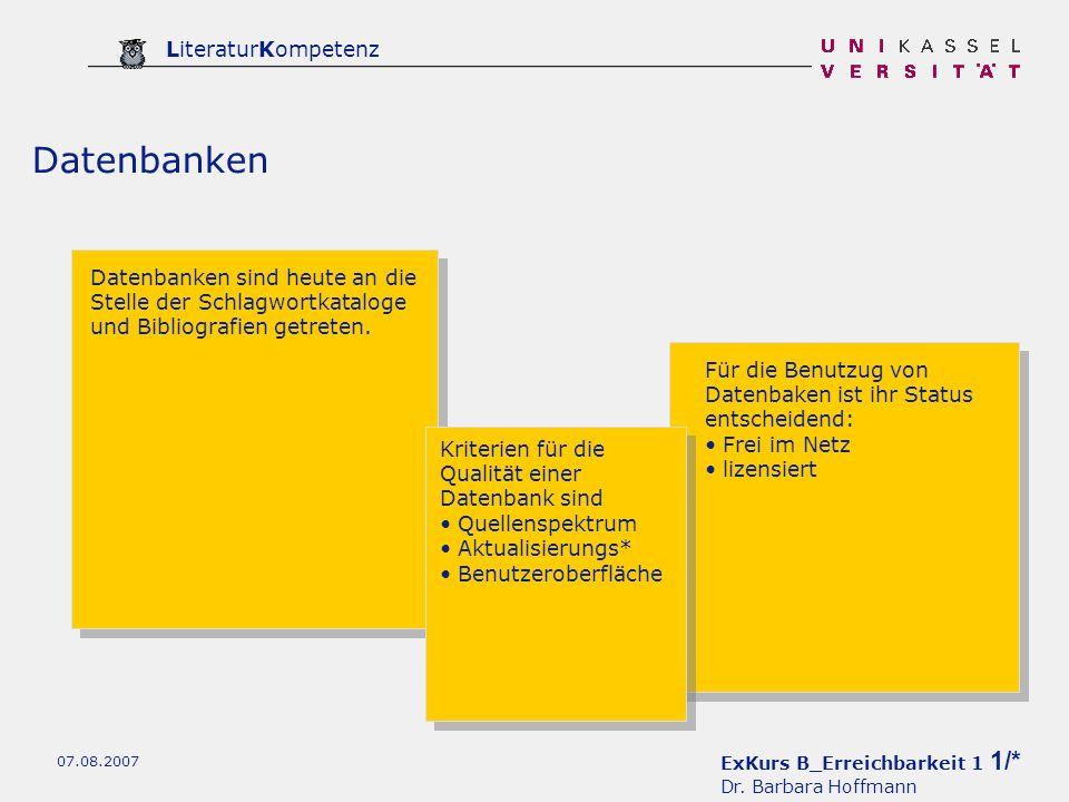 ExKurs B_Erreichbarkeit 1 1/* Dr. Barbara Hoffmann LiteraturKompetenz 07.08.2007 Datenbanken Datenbanken sind heute an die Stelle der Schlagwortkatalo