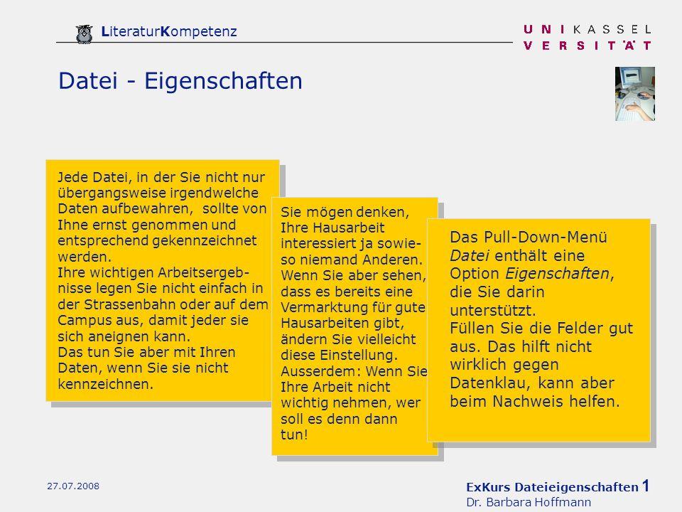 ExKurs Dateieigenschaften 1 Dr. Barbara Hoffmann LiteraturKompetenz 27.07.2008 Datei - Eigenschaften Jede Datei, in der Sie nicht nur übergangsweise i