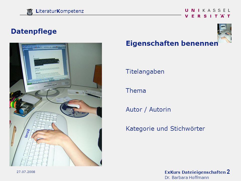 ExKurs Dateieigenschaften 2 Dr. Barbara Hoffmann LiteraturKompetenz 27.07.2008 Eigenschaften benennen Thema Autor / Autorin Titelangaben Kategorie und
