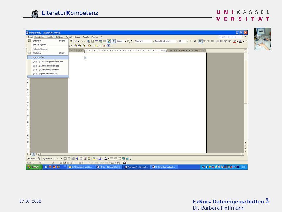 ExKurs Dateieigenschaften 3 Dr. Barbara Hoffmann LiteraturKompetenz 27.07.2008 Datei - Eigenschaften Formatierungsschritt 1: Datei - Eigenschaften