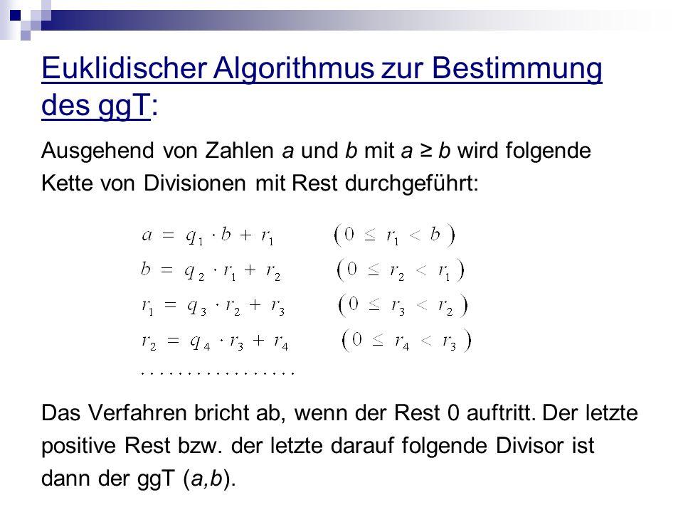 Euklidischer Algorithmus zur Bestimmung des ggT: Ausgehend von Zahlen a und b mit a b wird folgende Kette von Divisionen mit Rest durchgeführt: Das Ve