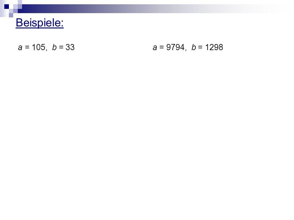 Beispiele: a = 105, b = 33a = 9794, b = 1298