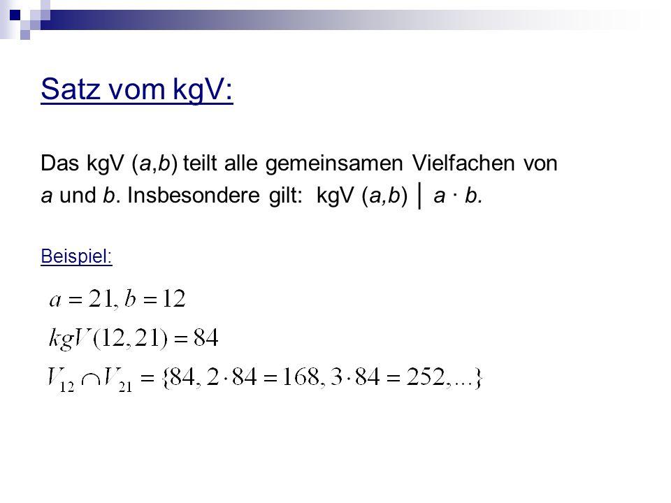 Satz vom kgV: Das kgV (a,b) teilt alle gemeinsamen Vielfachen von a und b. Insbesondere gilt: kgV (a,b) a · b. Beispiel: