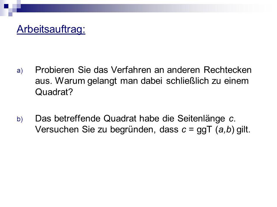 Arbeitsauftrag: a) Probieren Sie das Verfahren an anderen Rechtecken aus. Warum gelangt man dabei schließlich zu einem Quadrat? b) Das betreffende Qua