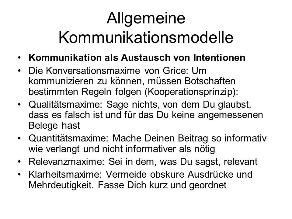 Allgemeine Kommunikationsmodelle Kommunikation als Austausch von Intentionen Die Konversationsmaxime von Grice: Um kommunizieren zu können, müssen Bot