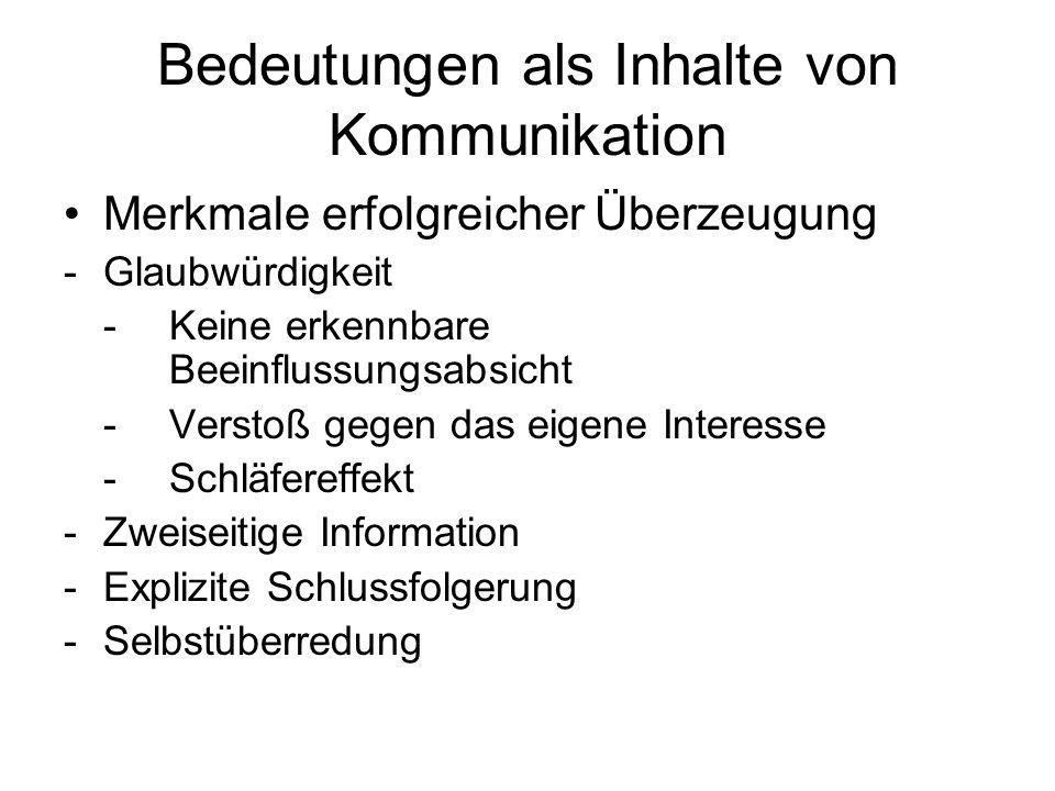Bedeutungen als Inhalte von Kommunikation Merkmale erfolgreicher Überzeugung -Glaubwürdigkeit -Keine erkennbare Beeinflussungsabsicht -Verstoß gegen d