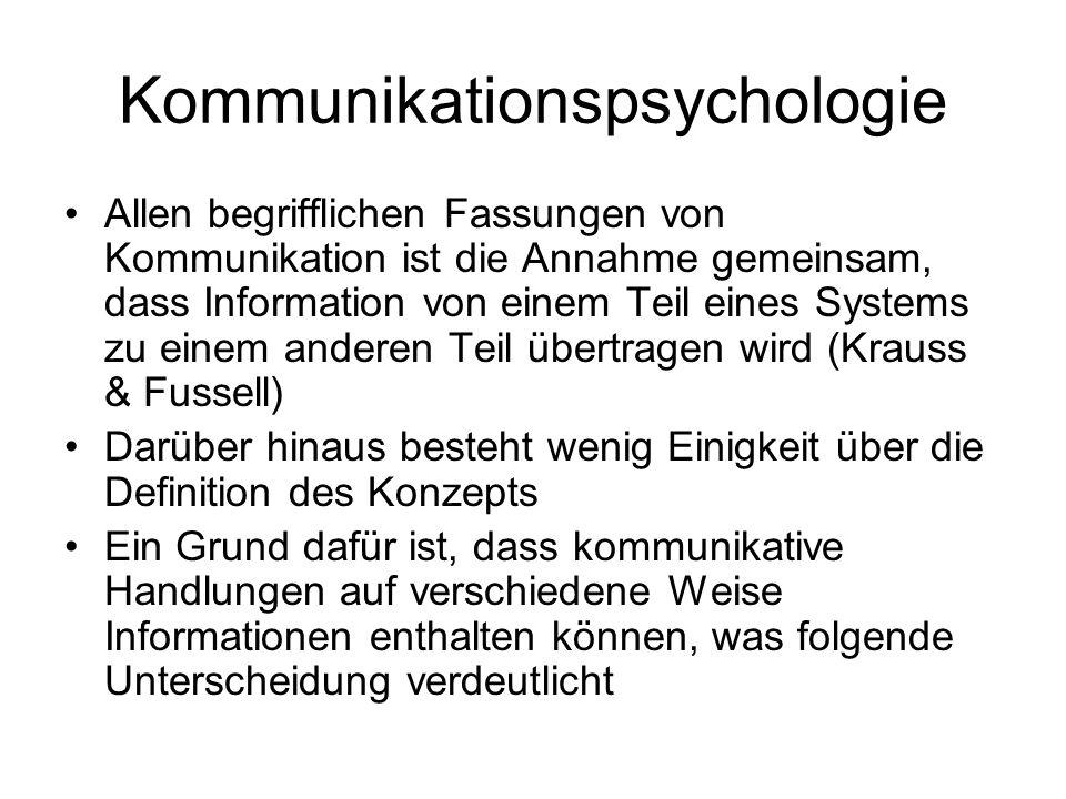 Kommunikationspsychologie Allen begrifflichen Fassungen von Kommunikation ist die Annahme gemeinsam, dass Information von einem Teil eines Systems zu