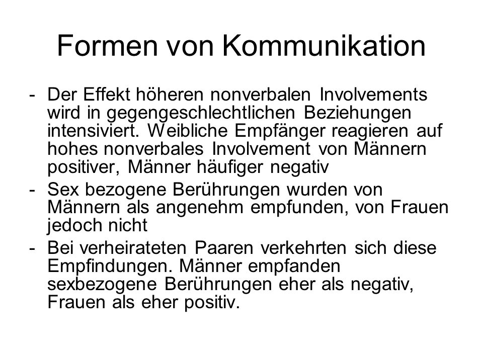 Formen von Kommunikation -Der Effekt höheren nonverbalen Involvements wird in gegengeschlechtlichen Beziehungen intensiviert. Weibliche Empfänger reag