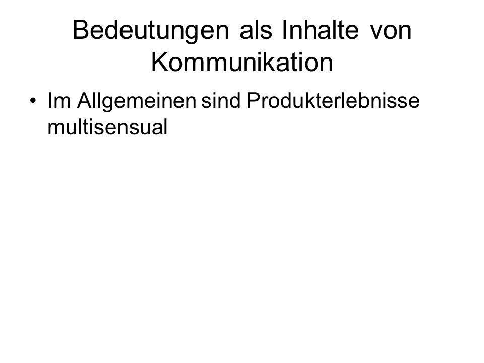 Bedeutungen als Inhalte von Kommunikation Im Allgemeinen sind Produkterlebnisse multisensual