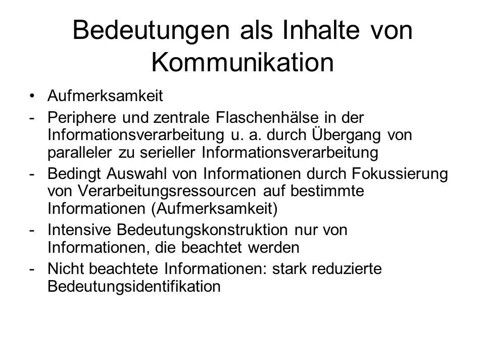 Bedeutungen als Inhalte von Kommunikation Aufmerksamkeit -Periphere und zentrale Flaschenhälse in der Informationsverarbeitung u. a. durch Übergang vo