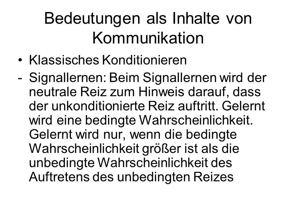 Bedeutungen als Inhalte von Kommunikation Klassisches Konditionieren -Signallernen: Beim Signallernen wird der neutrale Reiz zum Hinweis darauf, dass