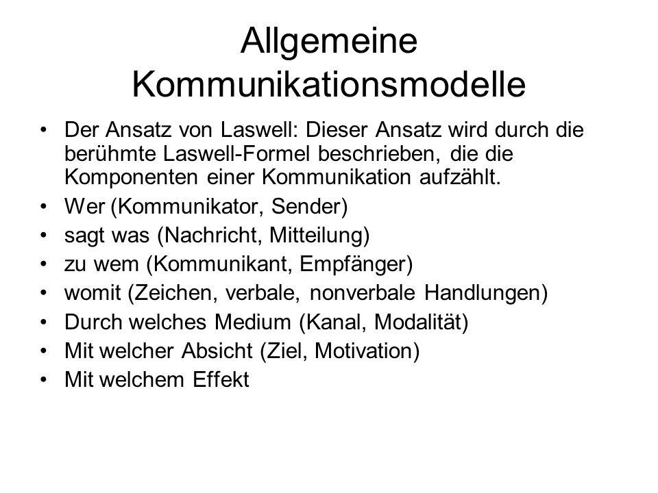 Allgemeine Kommunikationsmodelle Der Ansatz von Laswell: Dieser Ansatz wird durch die berühmte Laswell-Formel beschrieben, die die Komponenten einer K