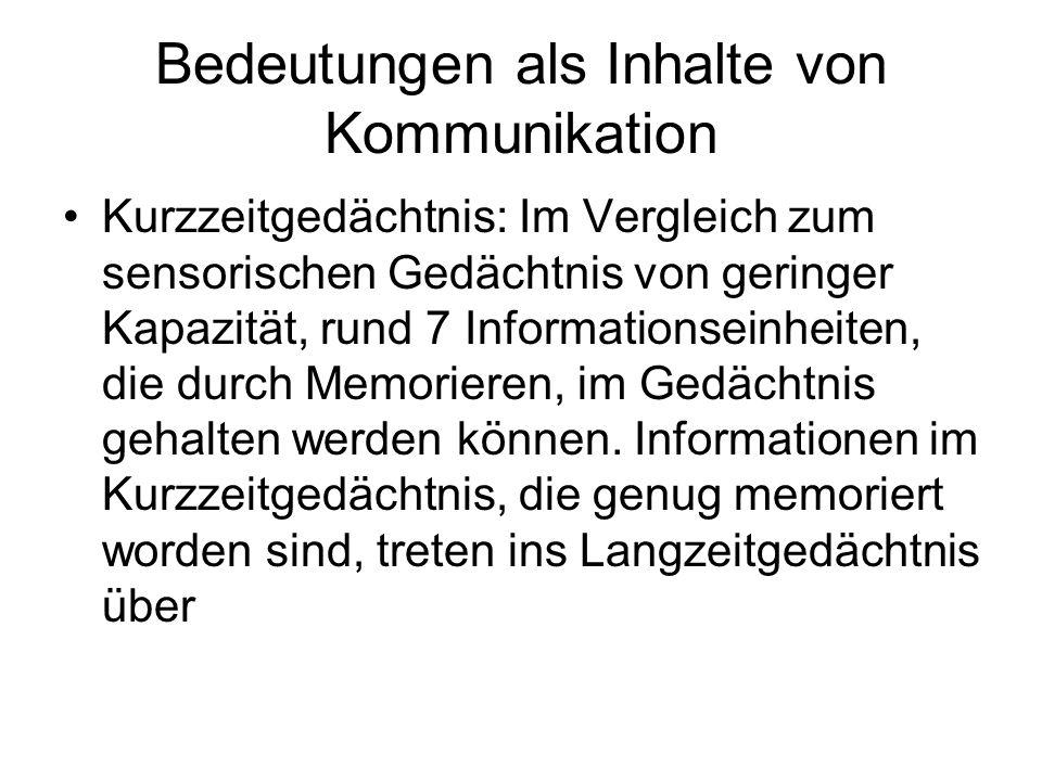 Bedeutungen als Inhalte von Kommunikation Kurzzeitgedächtnis: Im Vergleich zum sensorischen Gedächtnis von geringer Kapazität, rund 7 Informationseinh