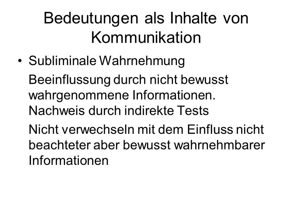 Bedeutungen als Inhalte von Kommunikation Subliminale Wahrnehmung Beeinflussung durch nicht bewusst wahrgenommene Informationen. Nachweis durch indire