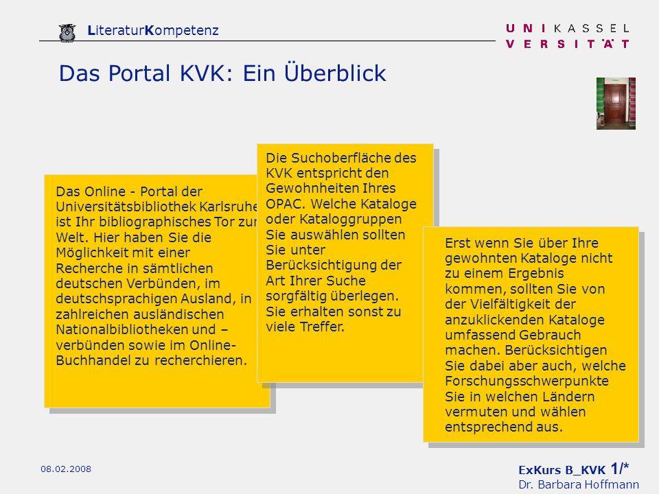 ExKurs B_KVK 1/* Dr. Barbara Hoffmann LiteraturKompetenz 08.02.2008 Das Portal KVK: Ein Überblick Das Online - Portal der Universitätsbibliothek Karls