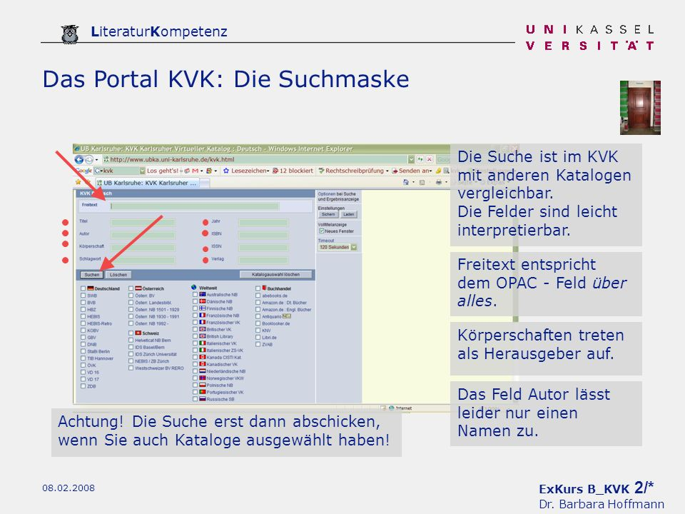 ExKurs B_KVK 2/* Dr. Barbara Hoffmann LiteraturKompetenz 08.02.2008 Das Portal KVK: Die Suchmaske Die Suche ist im KVK mit anderen Katalogen vergleich