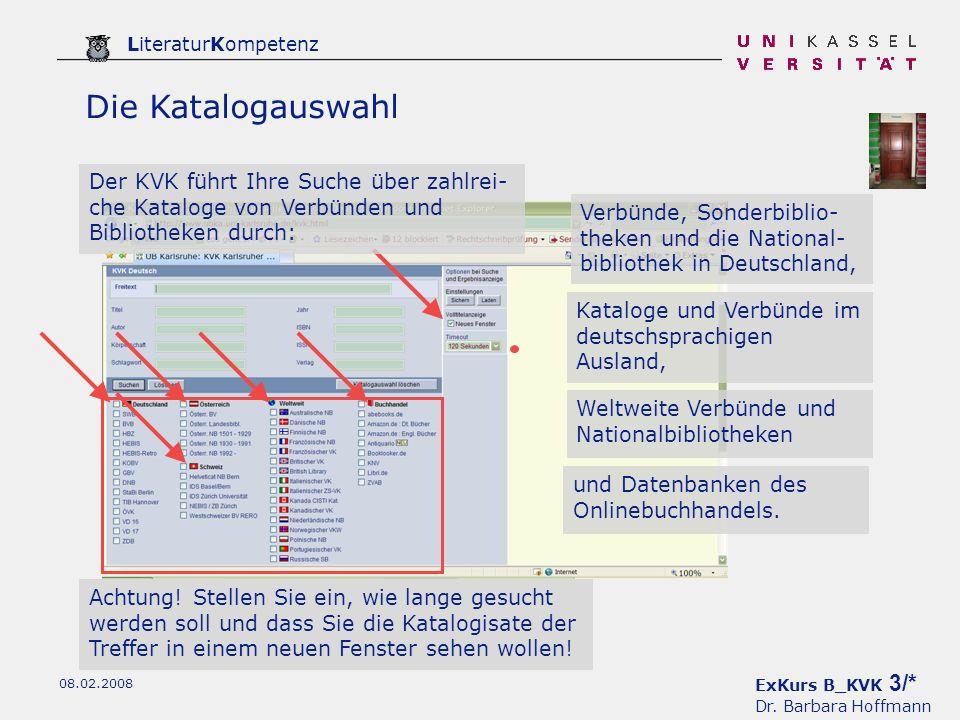 ExKurs B_KVK 3/* Dr. Barbara Hoffmann LiteraturKompetenz 08.02.2008 Die Katalogauswahl Der KVK führt Ihre Suche über zahlrei- che Kataloge von Verbünd
