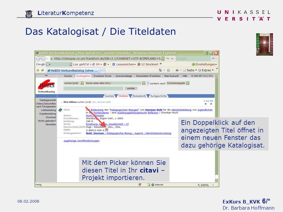 ExKurs B_KVK 6/* Dr. Barbara Hoffmann LiteraturKompetenz 08.02.2008 Das Katalogisat / Die Titeldaten Ein Doppelklick auf den angezeigten Titel öffnet