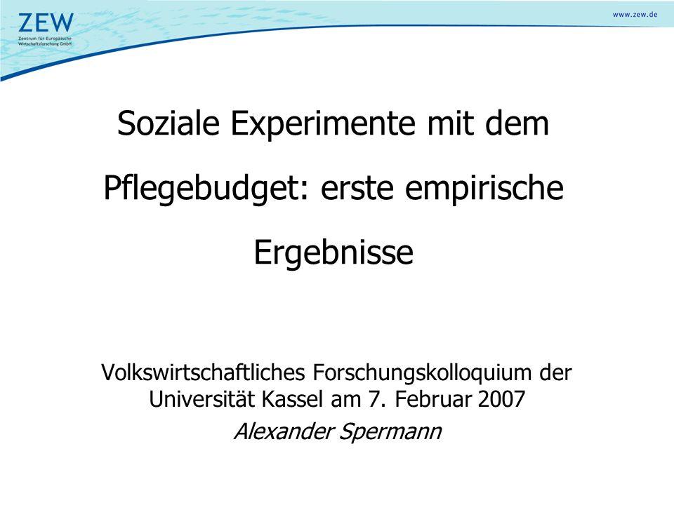 Soziale Experimente mit dem Pflegebudget: erste empirische Ergebnisse Volkswirtschaftliches Forschungskolloquium der Universität Kassel am 7.