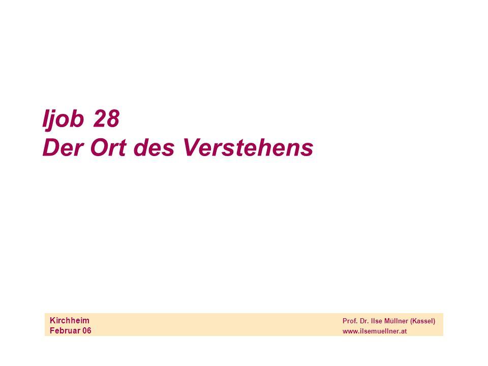 Ijob 28 Der Ort des Verstehens Kirchheim Prof. Dr.