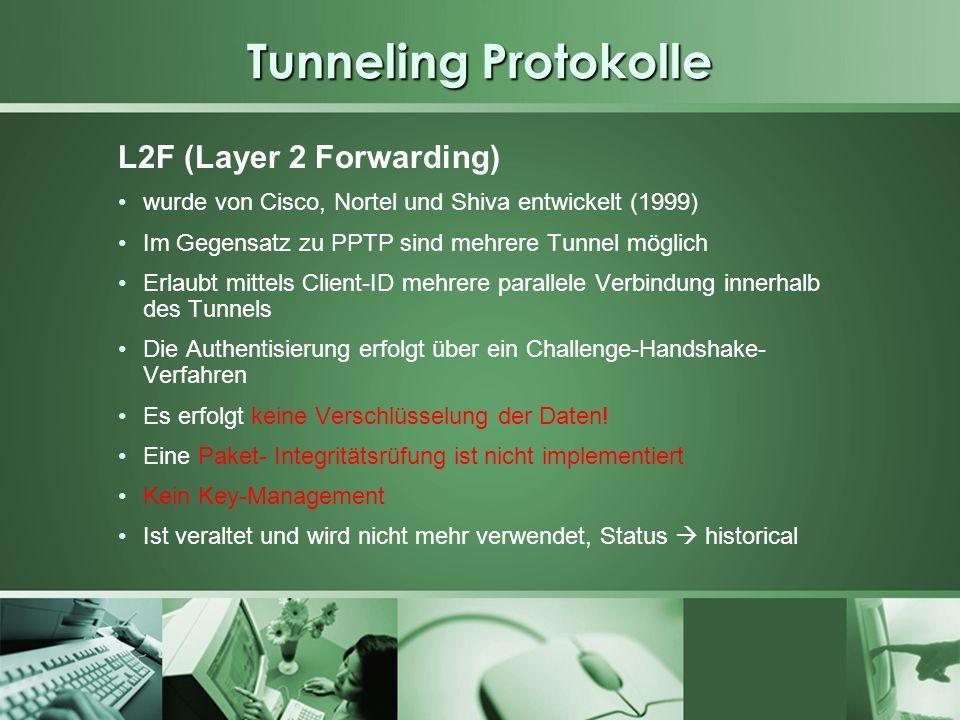 Tunneling Protokolle L2F (Layer 2 Forwarding) wurde von Cisco, Nortel und Shiva entwickelt (1999) Im Gegensatz zu PPTP sind mehrere Tunnel möglich Erl