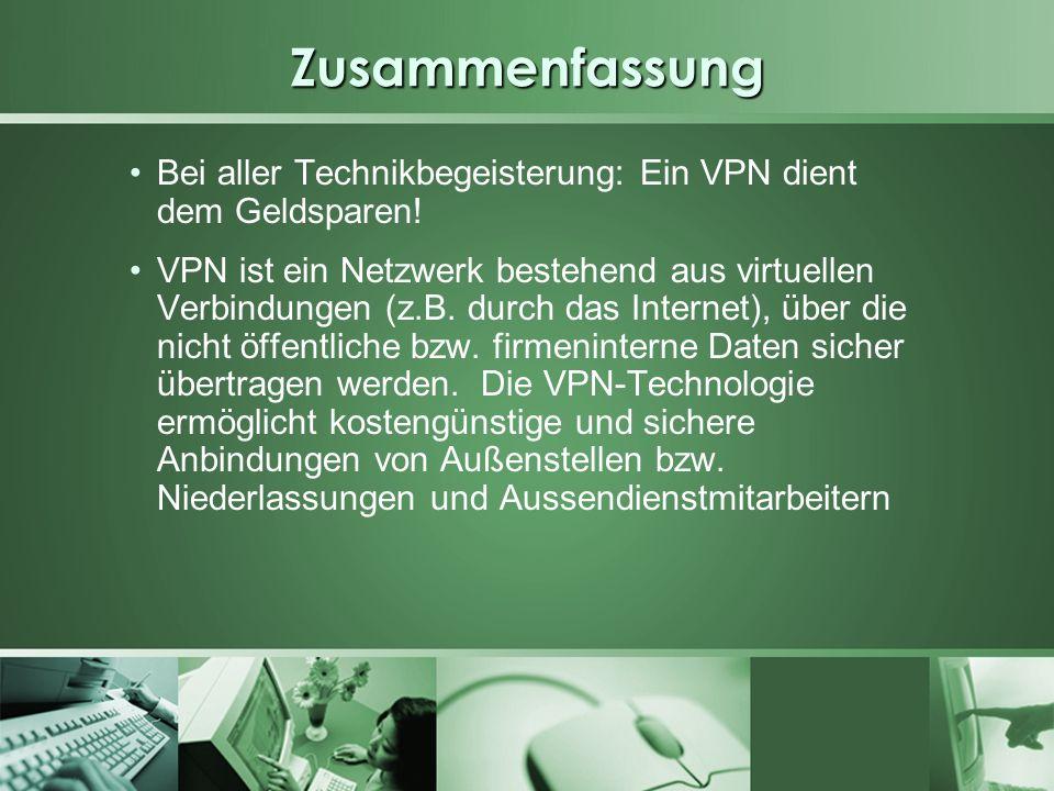 Zusammenfassung Bei aller Technikbegeisterung: Ein VPN dient dem Geldsparen! VPN ist ein Netzwerk bestehend aus virtuellen Verbindungen (z.B. durch da