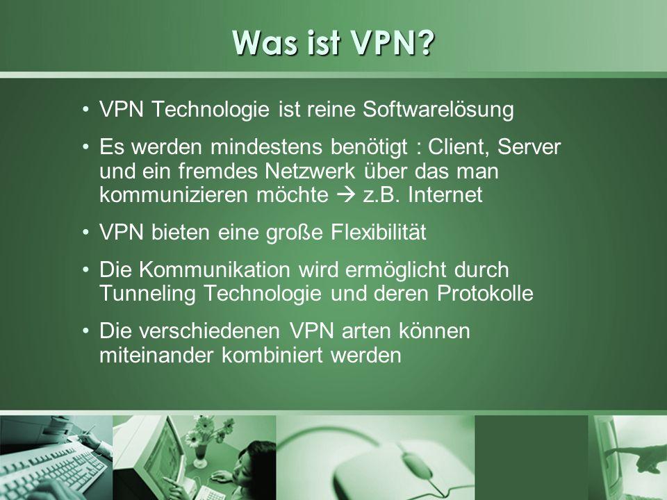 Was ist VPN? VPN Technologie ist reine Softwarelösung Es werden mindestens benötigt : Client, Server und ein fremdes Netzwerk über das man kommunizier