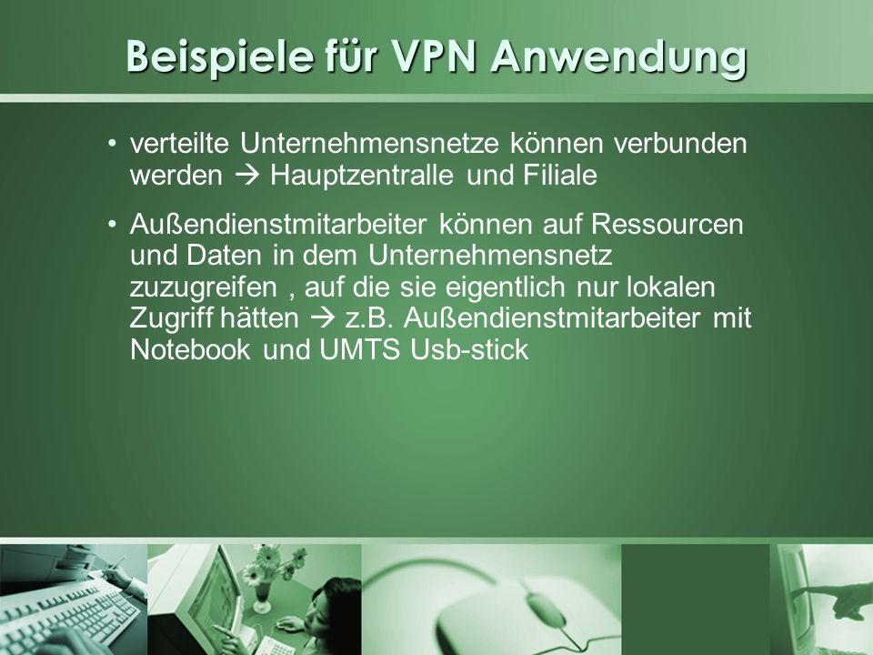 Beispiele für VPN Anwendung verteilte Unternehmensnetze können verbunden werden Hauptzentralle und Filiale Außendienstmitarbeiter können auf Ressource