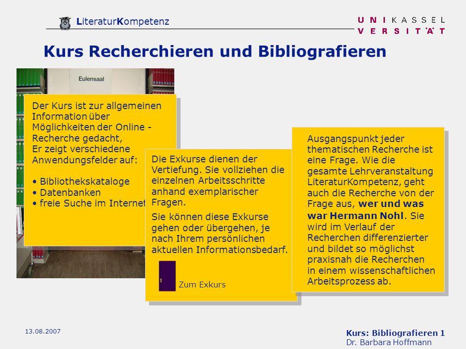 Kurs: Bibliografieren 1 Dr. Barbara Hoffmann LiteraturKompetenz 13.08.2007 Kurs Recherchieren und Bibliografieren Der Kurs ist zur allgemeinen Informa