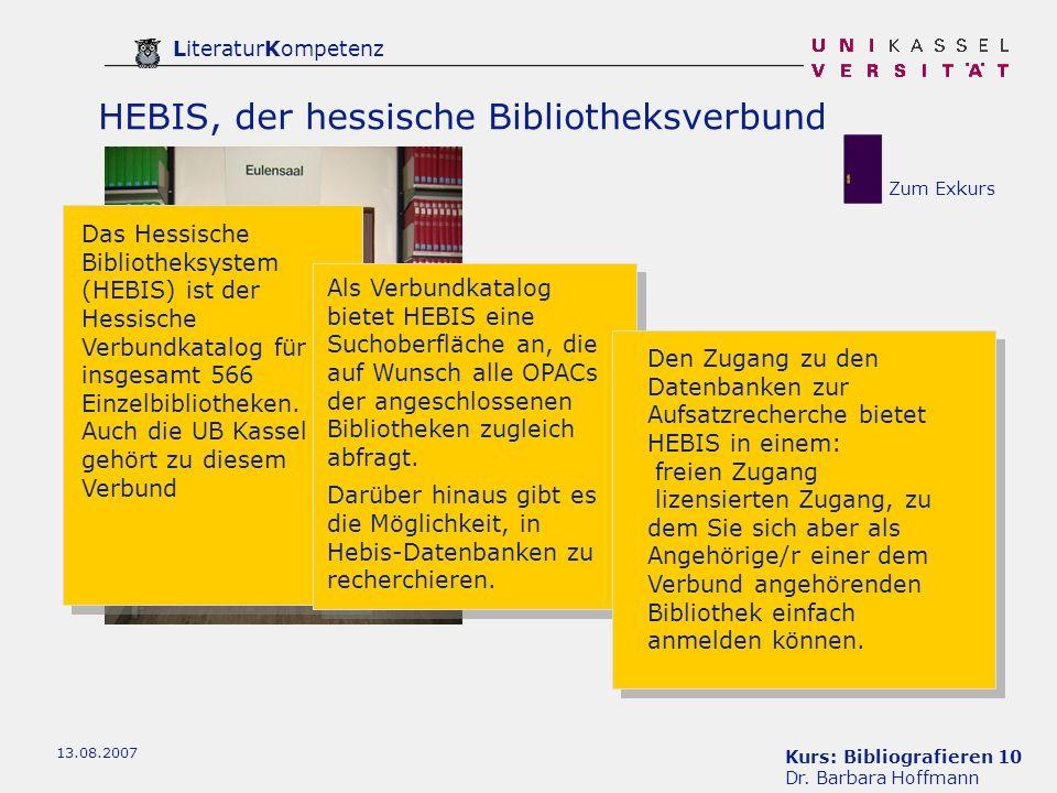 Kurs: Bibliografieren 10 Dr. Barbara Hoffmann LiteraturKompetenz 13.08.2007 HEBIS, der hessische Bibliotheksverbund Das Hessische Bibliotheksystem (HE