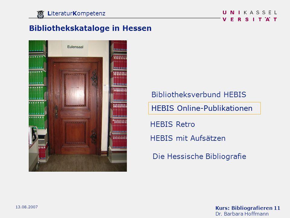 Kurs: Bibliografieren 11 Dr. Barbara Hoffmann LiteraturKompetenz 13.08.2007 Bibliothekskataloge in Hessen Bibliotheksverbund HEBIS HEBIS mit Aufsätzen