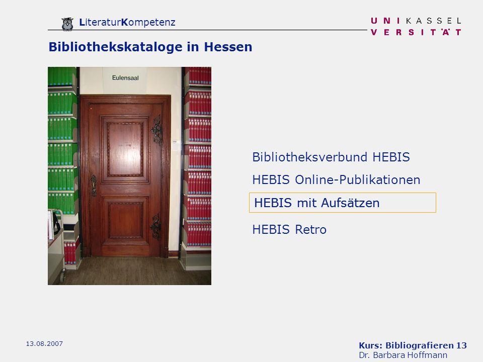 Kurs: Bibliografieren 13 Dr. Barbara Hoffmann LiteraturKompetenz 13.08.2007 Bibliotheksverbund HEBIS HEBIS mit Aufsätzen HEBIS Retro HEBIS Online-Publ