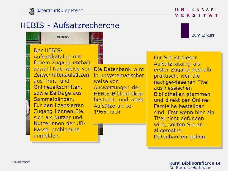 Kurs: Bibliografieren 14 Dr. Barbara Hoffmann LiteraturKompetenz 13.08.2007 HEBIS - Aufsatzrecherche Der HEBIS- Aufsatzkatalog mit freiem Zugang enthä