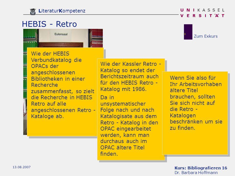 Kurs: Bibliografieren 16 Dr. Barbara Hoffmann LiteraturKompetenz 13.08.2007 HEBIS - Retro Wie der HEBIS Verbundkatalog die OPACs der angeschlossenen B