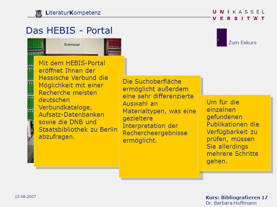 Kurs: Bibliografieren 17 Dr. Barbara Hoffmann LiteraturKompetenz 13.08.2007 Das HEBIS - Portal Mit dem HEBIS-Portal eröffnet Ihnen der Hessische Verbu