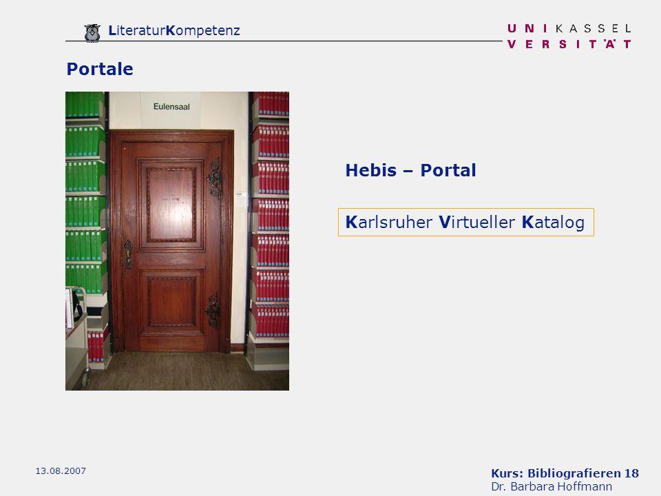 Kurs: Bibliografieren 18 Dr. Barbara Hoffmann LiteraturKompetenz 13.08.2007 Karlsruher Virtueller Katalog Portale Hebis – Portal